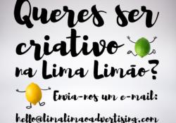 Queres ser Criativo na LL? Envia-nos um e-mail: hello@limalimaoadvertising.com